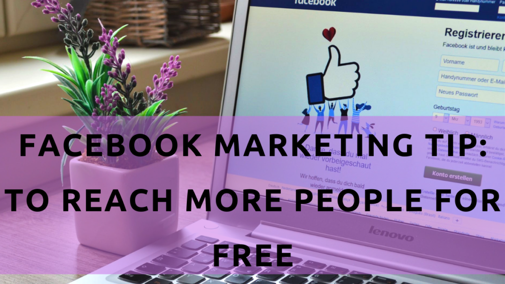 Facebook Marketing Tips: To reach more people for free