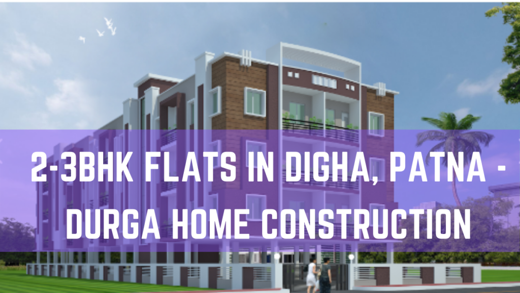 2-3Bhk flats in Digha, Patna -Durga Home construction