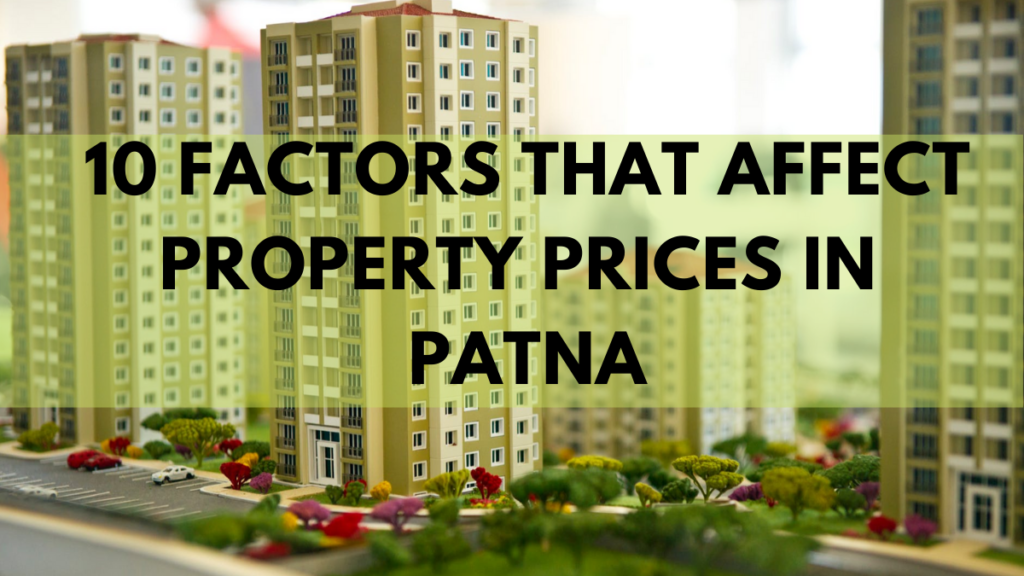 10 Factors That Affect Property Prices in Patna