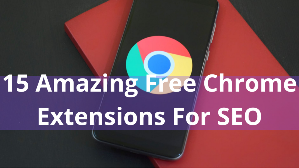 15 Amazing Free Chrome Extensions For SEO