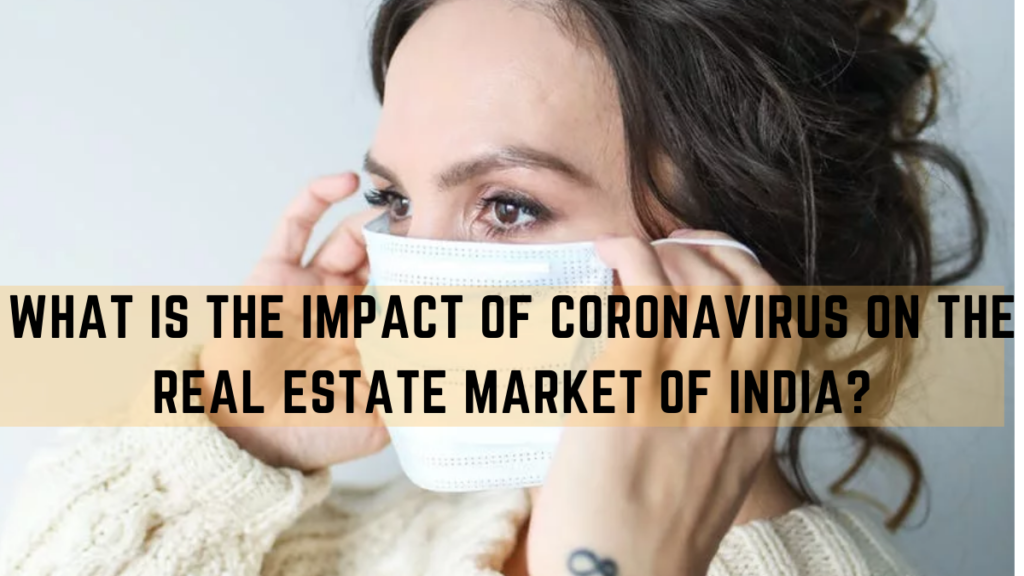 What is the impact of coronavirus on the real estate market of India?