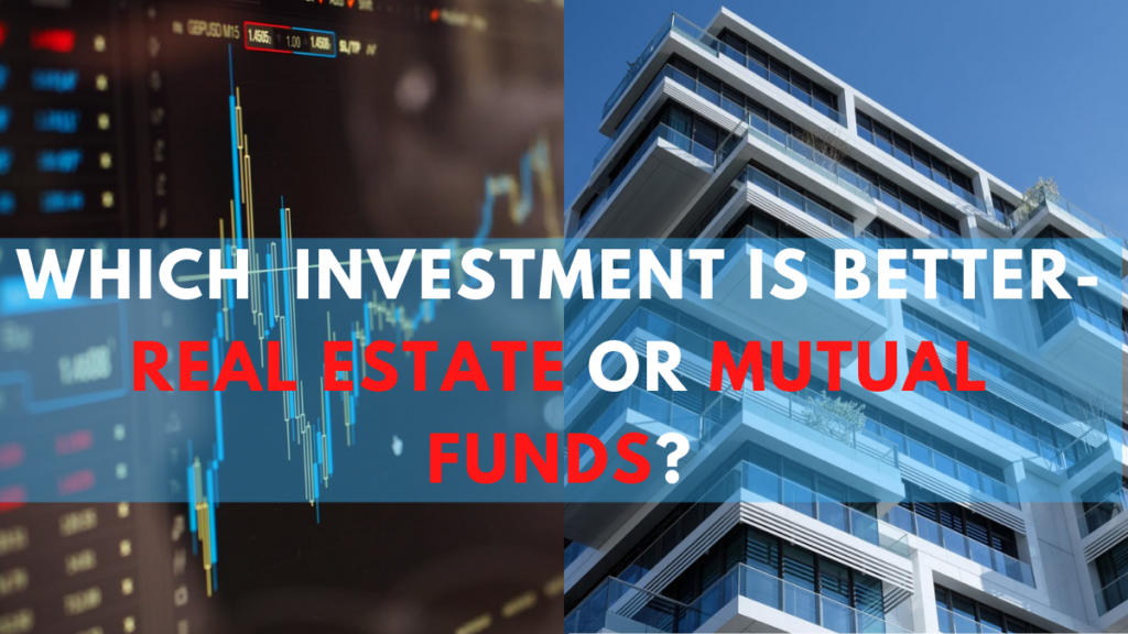 Which investment is better-Real Estate or Mutual Funds?