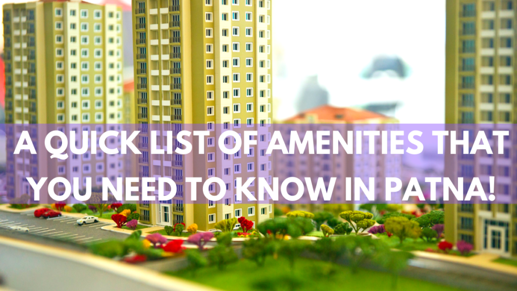 A quick list of amenities that you need to know in Patna!