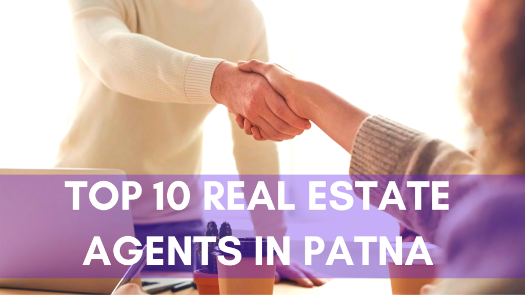Top 10 Real Estate Agents in Patna