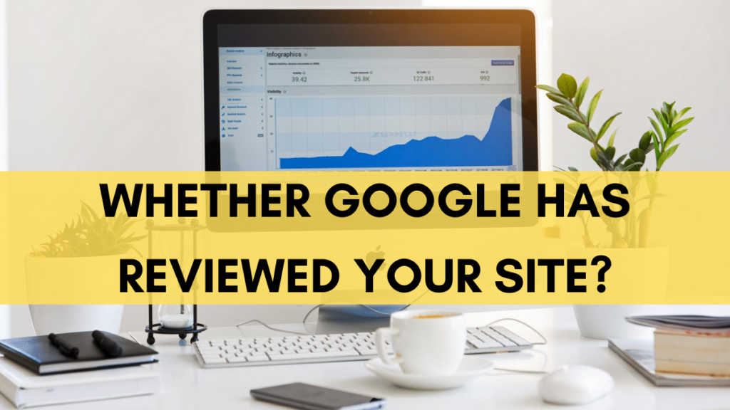 whether Google has reviewed your site