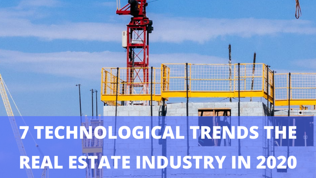 7 technological trends the real estate industry in 2020