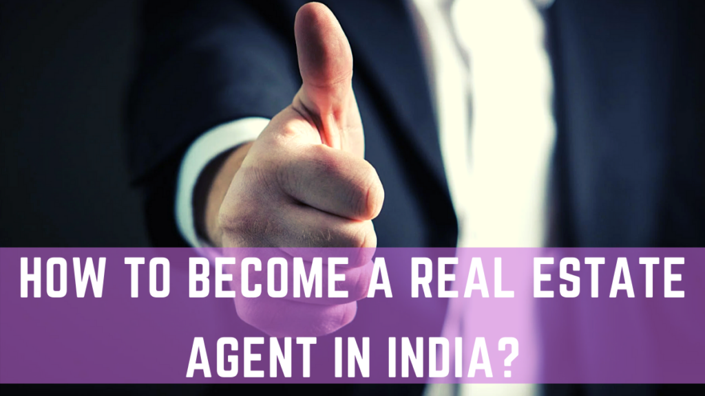 How to become a real estate agent in India?