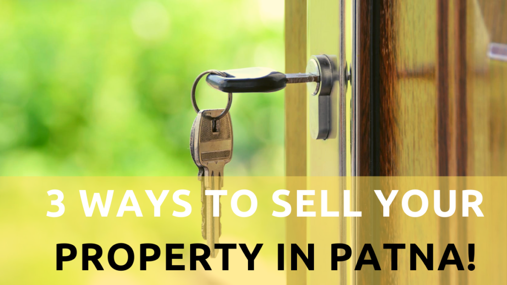 3 ways to sell your property in Patna!