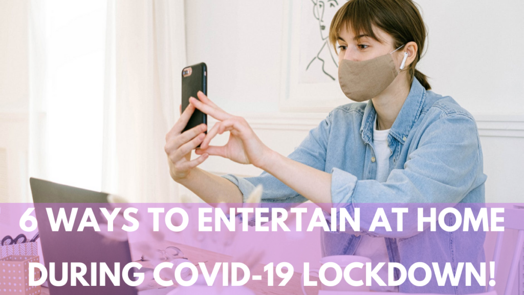 6 ways to entertain at home during COVID-19 lockdown!