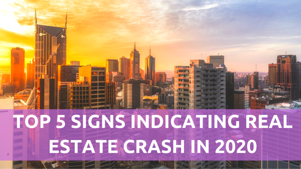 Top 5 Signs Indicating Real Estate Crash in 2020