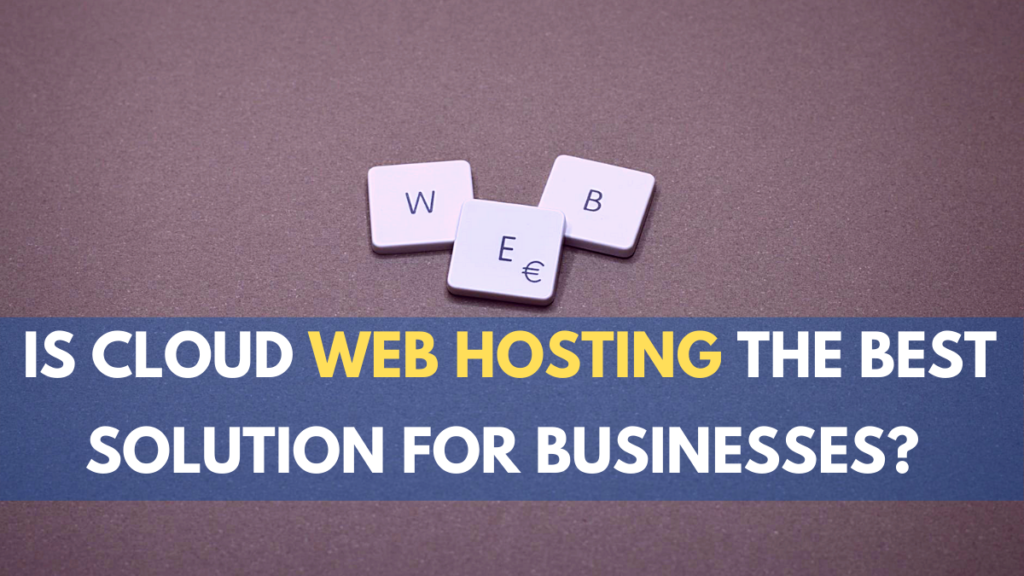 Is cloud web hosting the best solution for businesses?