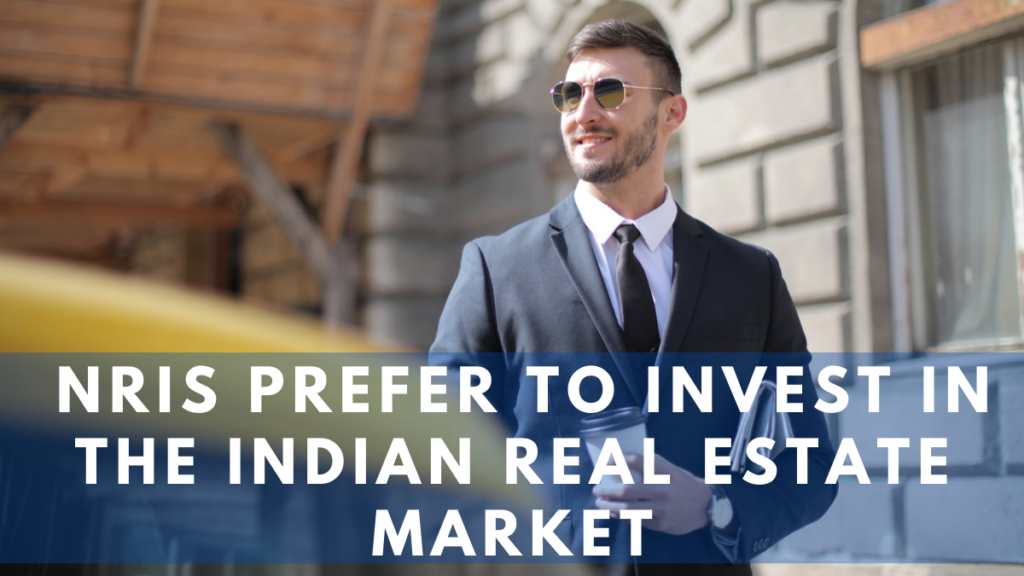 NRIs prefer to invest in the Indian Real Estate Market