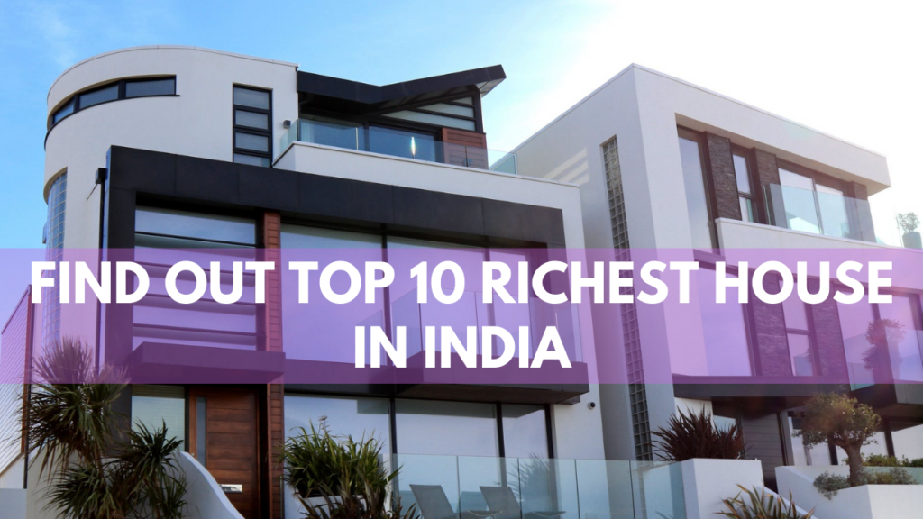 Find out Top 10 Richest House in India