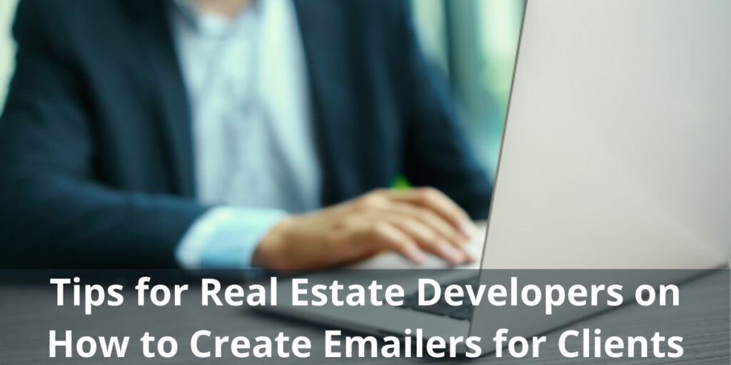 Tips for Real Estate Developers on How to Create Emailers for Clients
