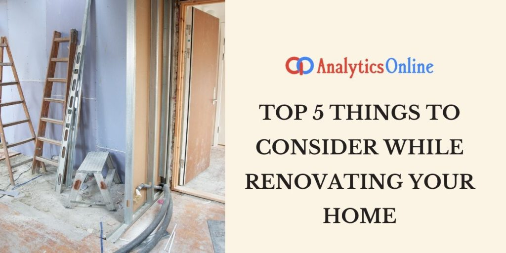 Top 5 things to consider while renovating your home