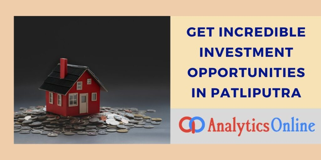 Get incredible investment opportunities in Patliputra
